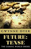 Dyer, Gwynne: Future Tense: The Coming Of World Order