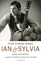 Four Strong Winds: Ian and Sylvia by John…