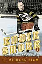 Eddie Shore and that Old-Time Hockey by C.…