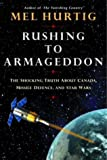 Hurtig, Mel: Rushing To Armageddon: The Shocking Truth About Canada, Missile Defence, And Star Wars
