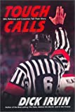 Irvin, Dick: Tough Calls : NHL Referees and Linesmen Tell Their Story