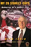 Irvin, Dick: My 26 Stanley Cups: Memories of a Hockey Life