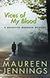 Jennings, Maureen: Vices of My Blood: A Detective Murdoch Mystery