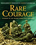 Mickleburgh, Rod: Rare Courage: Veterans of the Second World War Remember