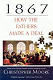 Moore, Christopher: 1867: How the Fathers Made a Deal