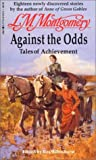 Montgomery, L. M.: Against the Odds: Tales of Achievement