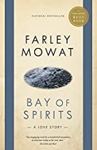 Bay of Spirits: A Love Story by Farley Mowat
