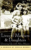 Munro, Sheila: Lives of Mothers and Daughters : Growing up with Alice Munro