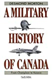 Morton, Desmond: A Military History of Canada