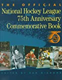 Diamond, Dan: The Official National Hockey League 75th Anniversary Commemorative Book