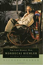 The Last Honest Man: Mordecai Richler: An…