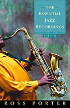 The Essential Jazz Recordings: 101 Cds by…
