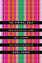 The Virtual Self: How Our Digital Lives Are…