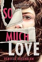 So Much Love by Rebecca Rosenblum