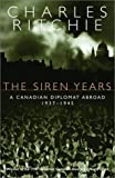 Ritchie, Charles: The Siren Years: A Canadian Diplomat Abroad 1937-1945