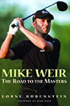 Mike Weir : The Road to the Masters by Lorne…
