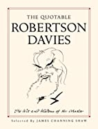 The Quotable Robertson Davies: The Wit and…