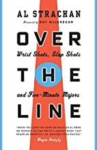 Over the Line: Wrist Shots, Slap Shots, and…