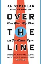 Over the Line: Wrist Shots, Slap Shots, and…