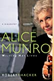 Thacker, Robert: Alice Munro: Writing Her Lives, a Biography