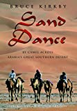 Kirkby, Bruce: Sand Dance: By Camel Across Arabia's Great Southern Desert