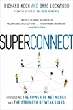 Koch, Richard: Superconnect: Harnessing the Power of Networks and the Strength of Weak Links