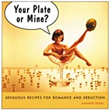 Berry, Andrew: Your Plate or Mine? Sensuous Recipes for Romance and Seduction