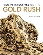 New Perspectives on the Gold Rush by Kathryn…