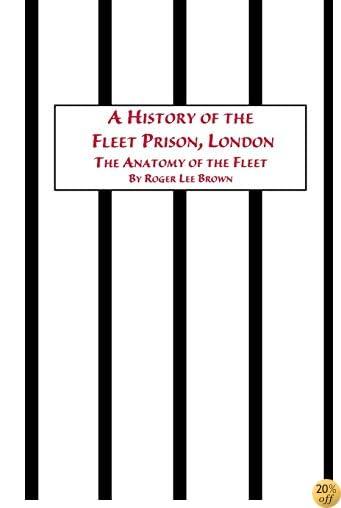 TA History of the Fleet Prison, London the Anatomy of the Fleet