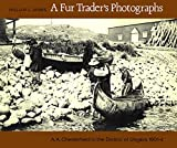 James, William C.: A Fur Trader's Photographs: A.A. Chesterfield in the District of Ungava, 1901-4