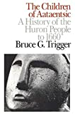 Trigger, Bruce G.: The Children of Aataentsic: A History of the Huron People to 1660