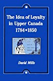 Mills, David: The Idea of Loyalty in Upper Canada, 1784-1850