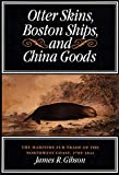 Gibson, James R.: Otter Skins, Boston Ships, and China Goods: The Maritime Fur Trade of the Northwest Coast, 1785-1841