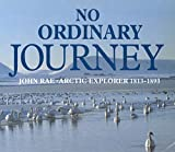 Bunyan, Ian: No Ordinary Journey: John Rae, Arctic Explorer 1813-1893
