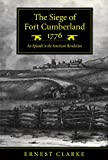 Clarke, Ernest: The Siege of Fort Cumberland, 1776: An Episode in the American Revolution