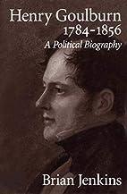 Henry Goulburn, 1784-1856: A Political…