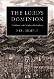 Semple, Neil: The Lord's Dominion: The History of Canadian Methodism
