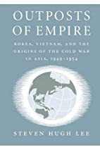 Outposts of Empire: Korea, Vietnam, and the…