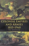 Kiernan, V. G.: Colonial Empires and Armies 1815-1960