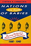Comacchio, Cynthia R.: Nations Are Built of Babies: Saving Ontario's Mothers and Children, 1900-1940