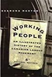Morton, Desmond: Working People: An Illustrated History of the Canadian Labour Movement