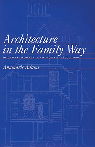 architecture-in-the-family-way-doctors-houses-and-women-1870-1900-mcgill-queens-associated-medical-services-studies-in-the-history-of-medicine-h