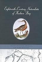 Eighteenth-Century Naturalists of Hudson Bay…