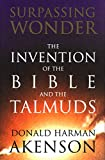 Akenson, Donald Harman: Surpassing Wonder: The Invention of the Bible and the Talmuds