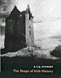 Stewart, A.T.Q.: The Shape of Irish History