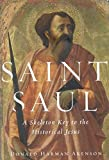 Akenson, Donald Harman: Saint Saul: A Skeleton Key to the Historical Jesus