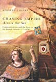 Banks, Kenneth J.: Chasing Empire Across the Sea