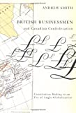 Smith, Andrew: British Businessmen and Canadian Confederation: Constitution-Making in an Era of Anglo-Globalization
