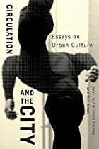 Circulation and the City: Essays on Urban…