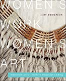 Thompson, Judy: Women's Work, Women's Art: Nineteenth-Century Northern Athapaskan Clothing (Mcgill-Queen's Native and Northern)